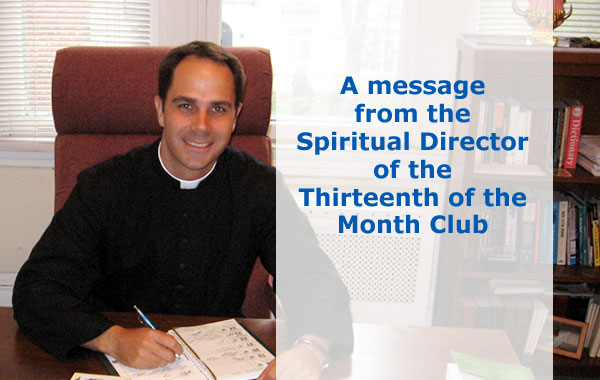 A Message from the Spiritual Director of the 13th of the Month Club