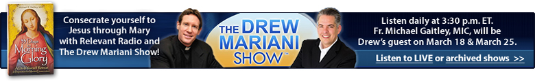 Consecrate yourself to Jesus through Mary with Relevant Radio and the Drew Mariani Show!  Listen daily at 3:30 p.m. ET.  Fr. Michael Gaitley, MIC, will be Drew's guest on March 18 & March 25.  Listen to LIVE or archived shows.