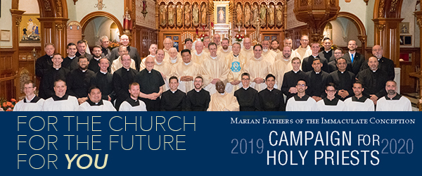 For the Church For the Future For You  Marian Fathers of the Immaculate Conception 2019 Campaign For Holy Priests 2020