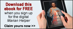 Divine Mercy Explained - Download this ebook for FREE when you sign up for the digital Marian Helper.  Claim yours now.