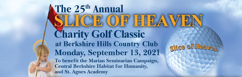 The 23rd Annual Slice of Heaven Charity Golf Classic at Berkshire Hills Country Club  Monday, September 9, 2019  To benefit the Marian Seminarian Campaign, Central Berkshire Habitat for Humanity, and St. Agnes Academy